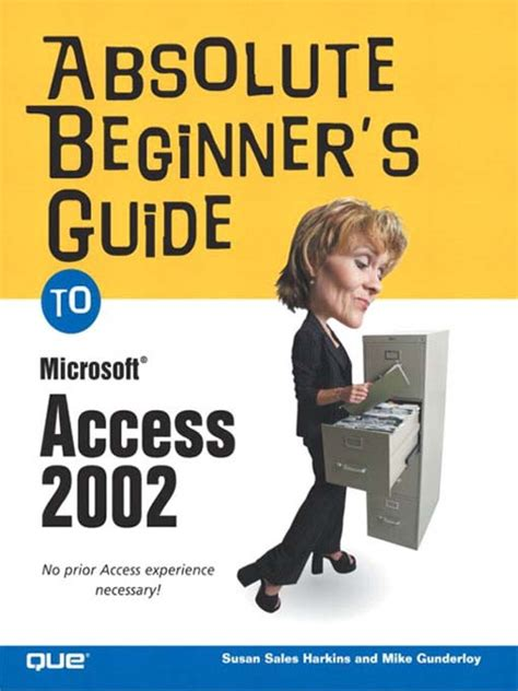 the beginner s guide free absolute beginner s guide to microsoft access 2002 free