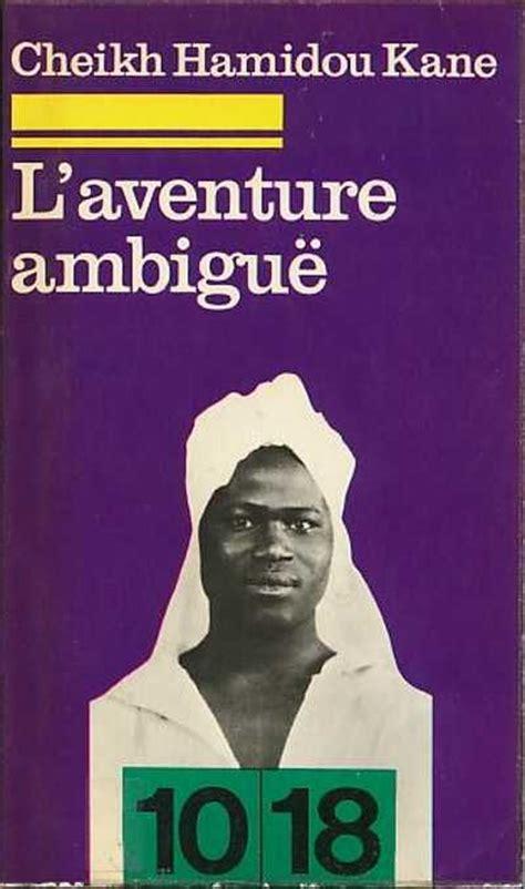 laventure ambigue cheikh hamidou kane gabriel marcel une 233 tude compar 233 e la plume francophone