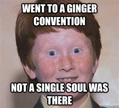 Ginger Meme - went to a ginger convention not a single soul was there