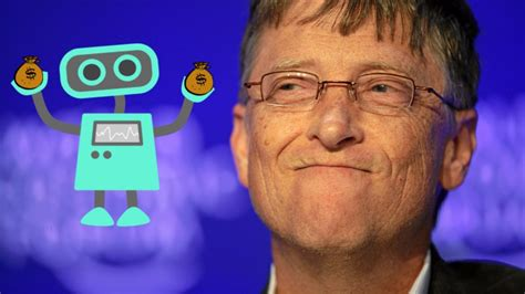 bill gates take taxes from robots who snatch from