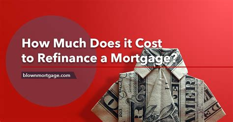 How Much Does It Cost To Refinance A Mortgage Blown Mortgage