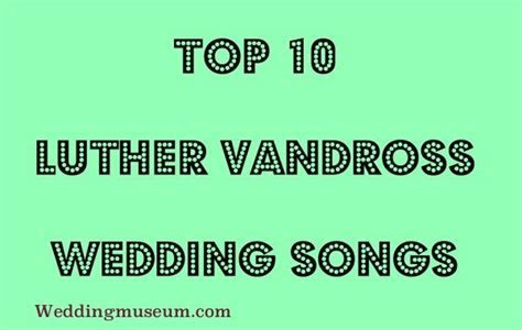 Top 10 Luther Vandross Wedding Songs List   Tops, Luther