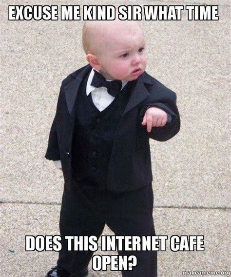 Godfather Baby Meme - excuse me kind sir what time does this internet cafe open