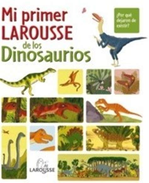 lecturas infantiles mi primer larousse de los dinosaurios es hellokids com