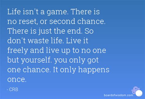 got one life isn t a game there is no reset or second chance