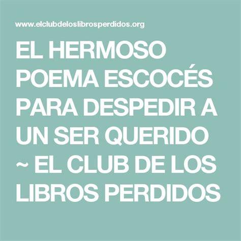 el club de los 8467526424 el hermoso poema escoc 201 s para despedir a un ser querido el club de los libros perdidos todas