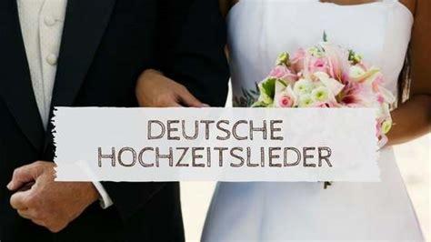 Musik Für Trauung by Die 10 Besten Deutschen Hochzeitslieder