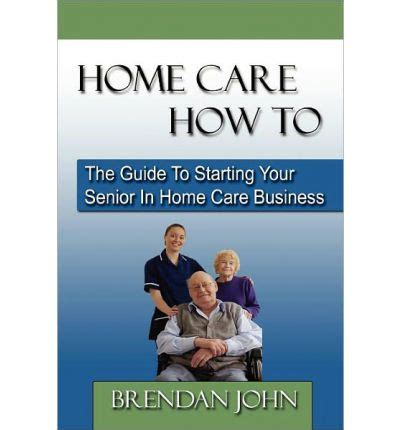 home care how to the guide to starting your senior in