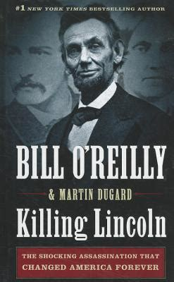 O Reilly Gift Card Balance - killing lincoln the shocking assassination that changed america forever by bill o
