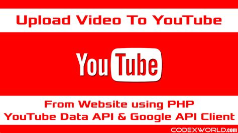 php website tutorial youtube upload video to youtube using php codexworld