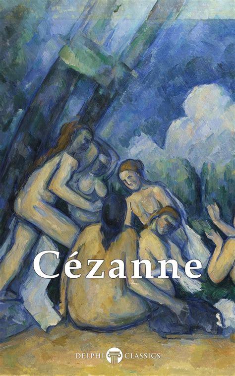 libro cezanne masters of art paul c 233 zanne delphi classics