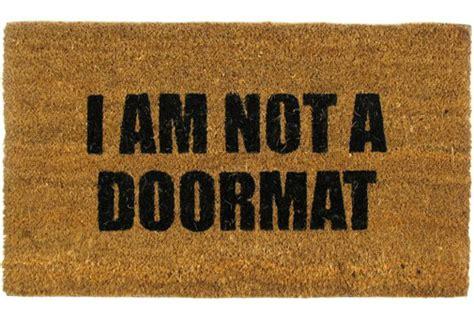 I Am Not Your Doormat i am not a doormat