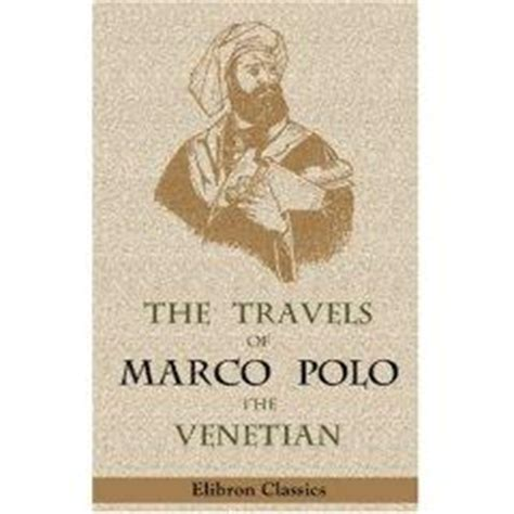 the travels of marco polo the venetian the translation of marsden revised with a selection of his notes classic reprint books free ebooks gt the travels of marco polo the venetian