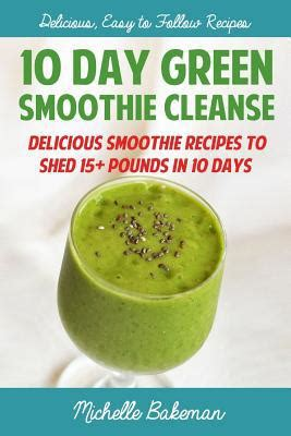 10 Day Green Smoothie Detox Recipes by 10 Day Green Smoothie Cleanse Delicious Smoothie Recipes