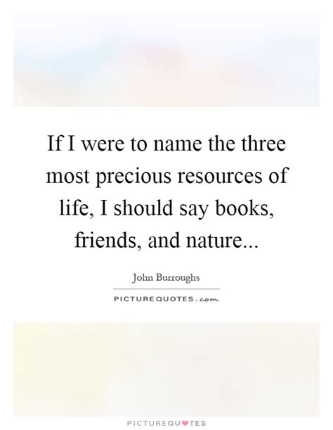 ways of nature burroughs books if i were to name the three most precious resources of