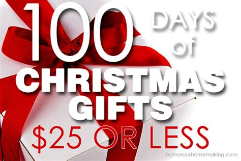 100 days of christmas gifts 25 or less humorous homemaking