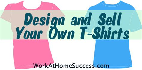 design and sell your own t shirt work at home success