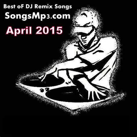 download mp3 dj house remix 2015 page 4 of dj remix mp3 songs songsmp3 com