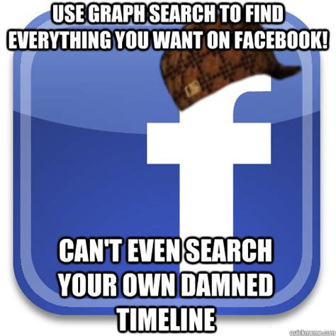 Use Your Own Picture Meme - use graph search to find everything you want on facebook