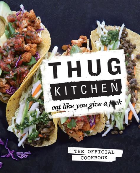 Thug Kitchen by The Thug Kitchen Cookbook And Its No F Cking Bullshit