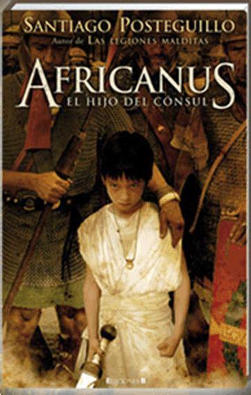 africanus el hijo del 8466639322 santiago posteguillo africanus el hijo del c 243 nsul las legiones malditas la traici 243 n de roma