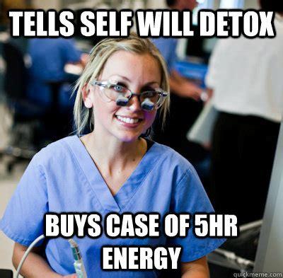 Detox Meme - tells self will detox buys case of 5hr energy overworked