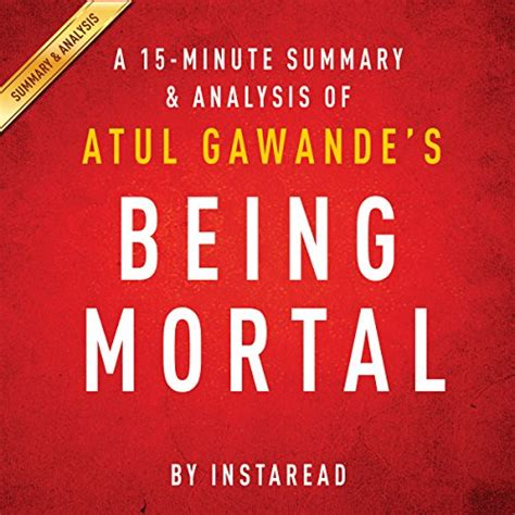 summary being mortal by atul gawande medicine and what matters in the end chapter by chapter summary being mortal chapter by chapter summary book paperback hardcover summary books ovladabooks mei 2014