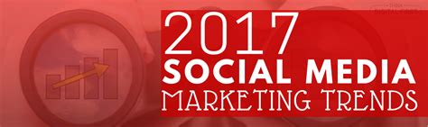 best social media for business marketing top social media marketing trends for 2017