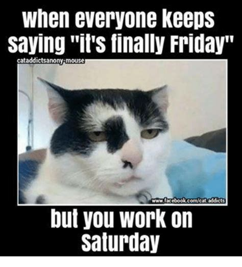 Working Saturday Meme - 25 best memes about working on saturday working on
