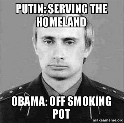 Serving Memes - putin serving the homeland obama off smoking pot