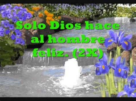 cadena de coros una mirada de fe solo dios hace al hombre feliz coritos pentecostales doovi
