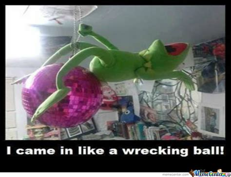 Wrecking Ball Meme - i came in like a wrecking ball by guest 9004 meme center
