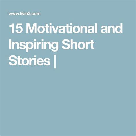 15 motivational and inspiring short stories livin3 17 best ideas about inspiring short stories on pinterest