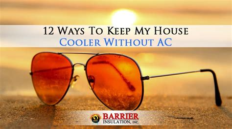 how to keep house cool without ac 12 ways to keep my house cooler without ac barrier az