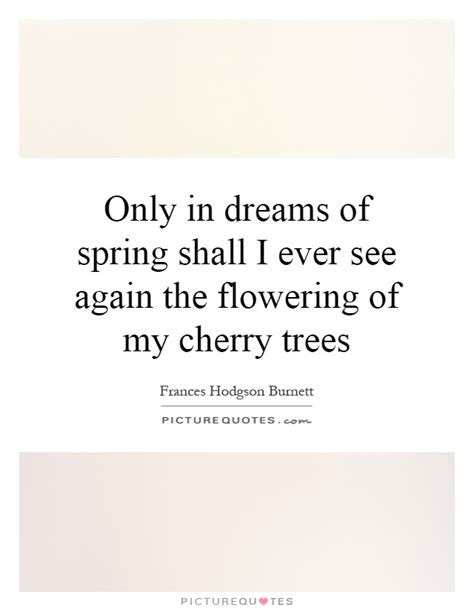 only in dreams only in dreams of spring shall i ever see again the