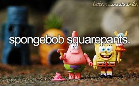 7 Reasons I Still Spongebob by Reasons To Smile Things That Make Me