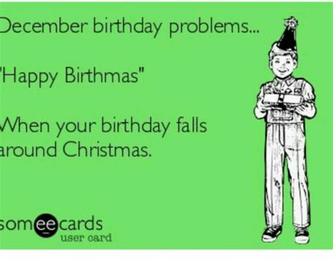 December Birthday Meme - december birthday problems happy birthmas when your