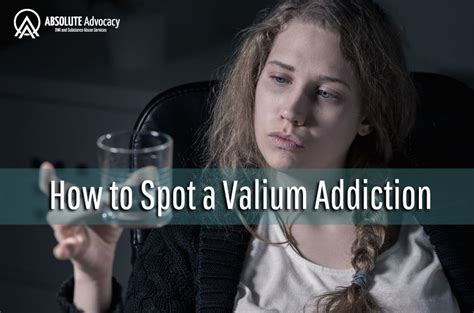 How To Detox From Valium by How To Spot A Valium Addiction Absolute Advocacy