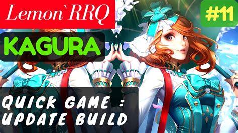 tutorial kagura rrq lemon quick game update build rank 2 kagura lemon rrq