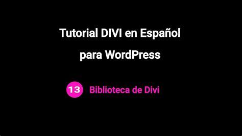 tutorial wordpress desde 0 13 tutorial divi en espa 241 ol biblioteca de divi el mejor