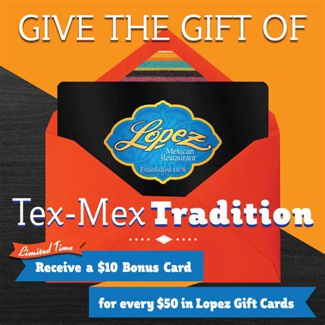 Gift Card Bonus 2016 - buy 50 get a 10 bonus lopez mexican restaurant