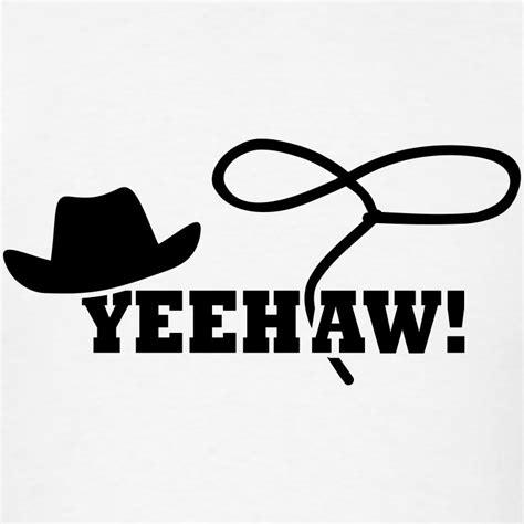 Yee Haw by Cowboy T Shirt Spreadshirt