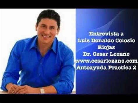 biografia dr cesar lozano entrevista a luis donaldo colosio riojas dr cesar lozano