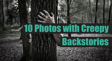 photos with creepy back stories 10 photos with creepy backstories normal looking photos