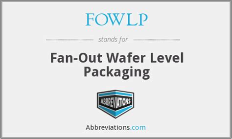 fan out wafer level packaging fowlp fan out wafer level packaging