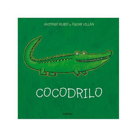 cocodrilo de la cuna 8493378011 cocodrilo de antonio rubio 243 scar vill 225 n comprar libro