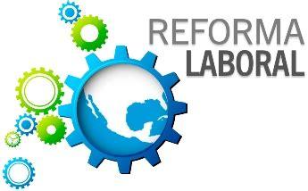 reforma laboral 2016 proyecto de la reforma laboral 2016 en mexico reforma