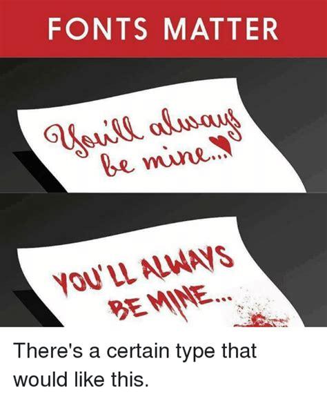 Meme Font Type - 25 best memes about fonts matter fonts matter memes