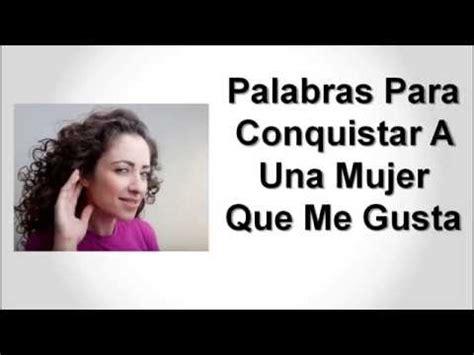 Imagenes Para Enamorar Ala Chica Que Me Gusta | palabras para conquistar a una mujer que me gusta youtube