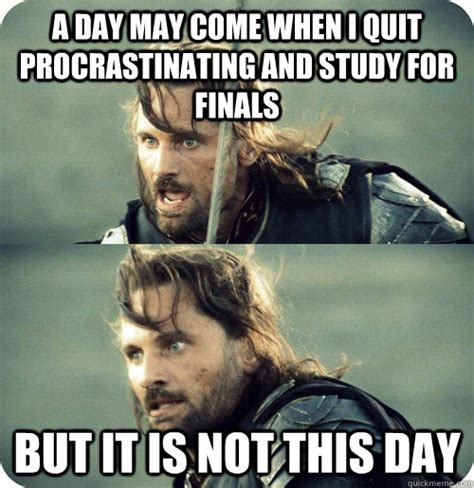 Study Memes - a day may come when i quit procrastinating and study for